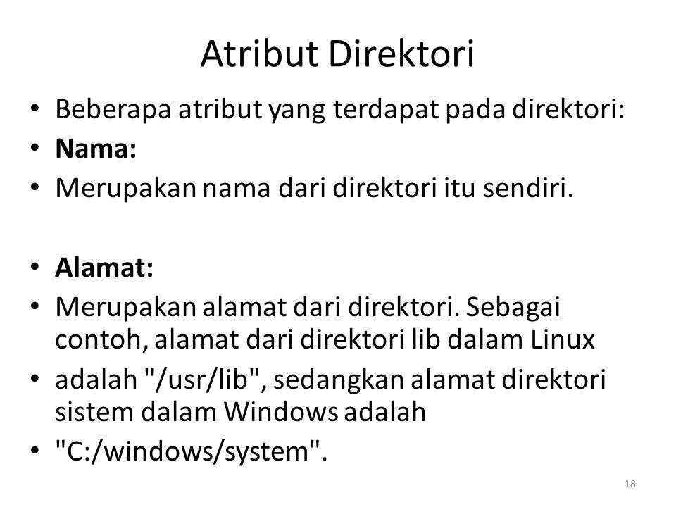 Atribut Direktori Beberapa atribut yang terdapat pada direktori: Nama: Merupakan nama dari direktori itu sendiri. Alamat: Merupakan alamat dari direkt