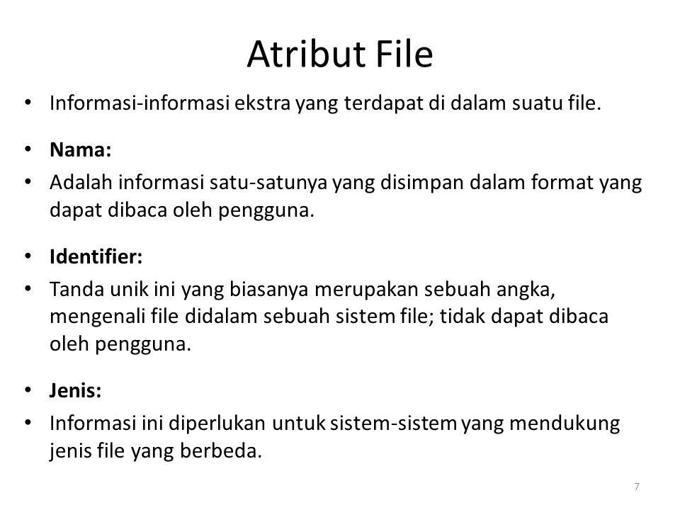 Atribut File Informasi-informasi ekstra yang terdapat di dalam suatu file. Nama: Adalah informasi satu-satunya yang disimpan dalam format yang dapat d
