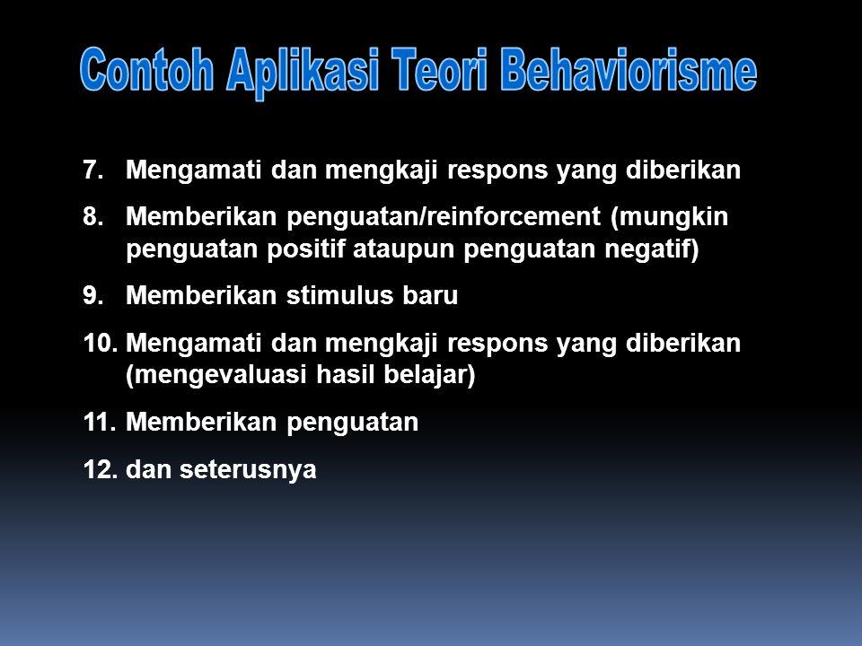 7.Mengamati dan mengkaji respons yang diberikan 8.Memberikan penguatan/reinforcement (mungkin penguatan positif ataupun penguatan negatif) 9.Memberika