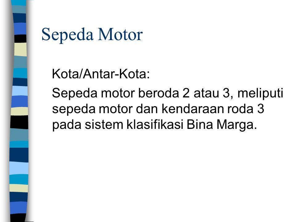 Sepeda Motor Kota/Antar-Kota: Sepeda motor beroda 2 atau 3, meliputi sepeda motor dan kendaraan roda 3 pada sistem klasifikasi Bina Marga.
