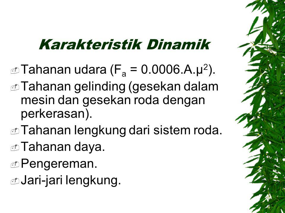 Karakteristik Kinematik  Unsur utama karakteristik kinematik adalah kemampuan percepatan kendaraan.