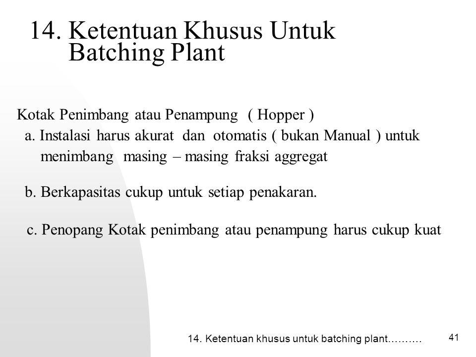 41 14.Ketentuan Khusus Untuk Batching Plant b. Berkapasitas cukup untuk setiap penakaran.