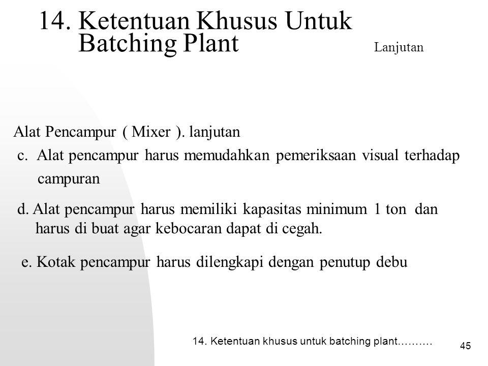 45 14.Ketentuan Khusus Untuk Batching Plant Lanjutan Alat Pencampur ( Mixer ).