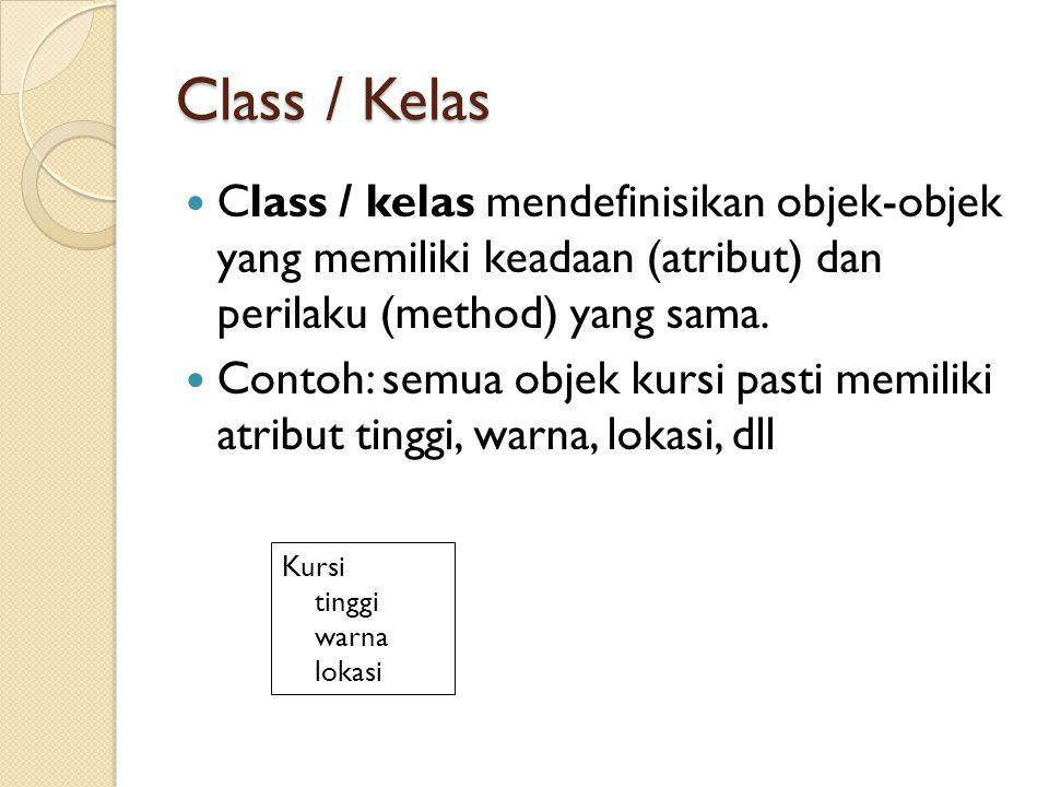 Class / Kelas Class / kelas mendefinisikan objek-objek yang memiliki keadaan (atribut) dan perilaku (method) yang sama.