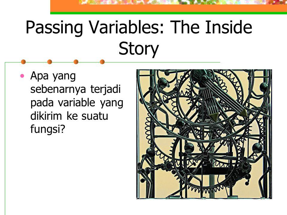Passing Variables: The Inside Story Apa yang sebenarnya terjadi pada variable yang dikirim ke suatu fungsi?
