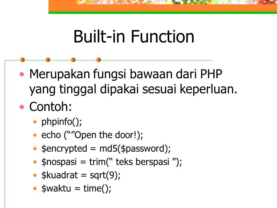 "Built-in Function Merupakan fungsi bawaan dari PHP yang tinggal dipakai sesuai keperluan. Contoh: phpinfo(); echo (""""Open the door!); $encrypted = md5"