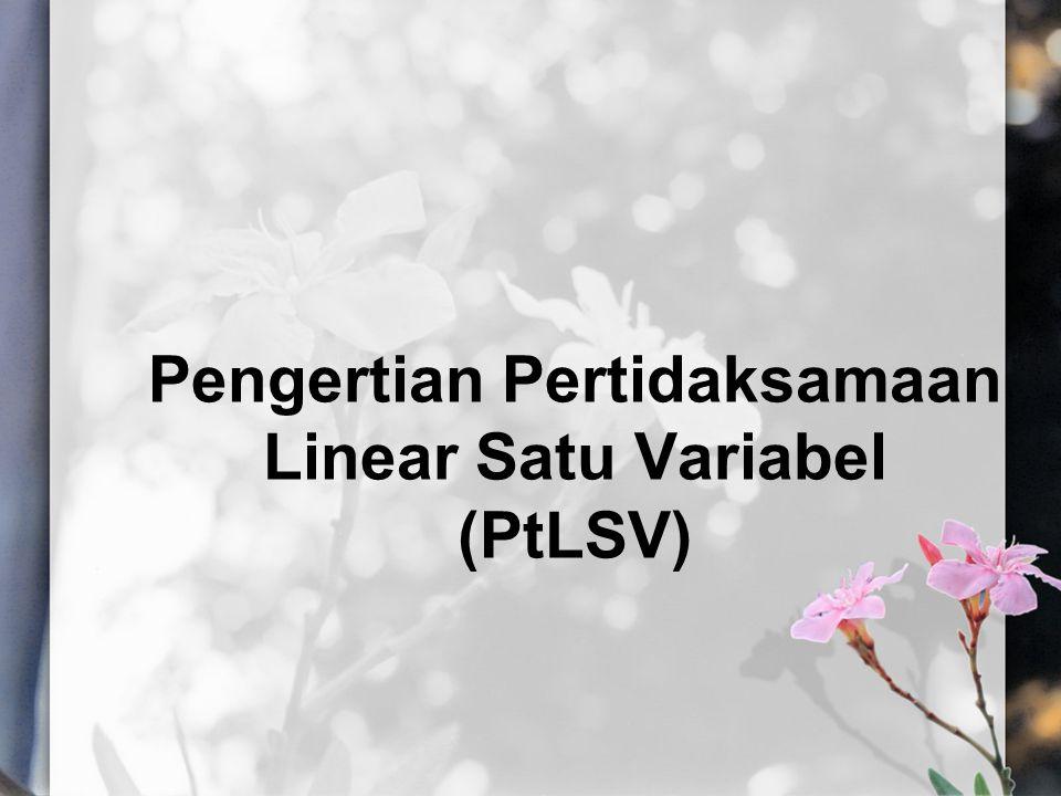 Pengertian Pertidaksamaan Linear Satu Variabel (PtLSV)