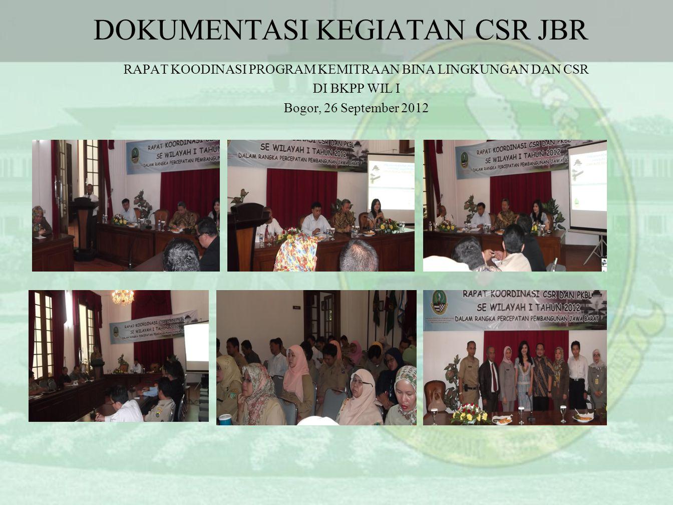DOKUMENTASI KEGIATAN CSR JBR RAPAT KOODINASI PROGRAM KEMITRAAN BINA LINGKUNGAN DAN CSR DI BKPP WIL I Bogor, 26 September 2012