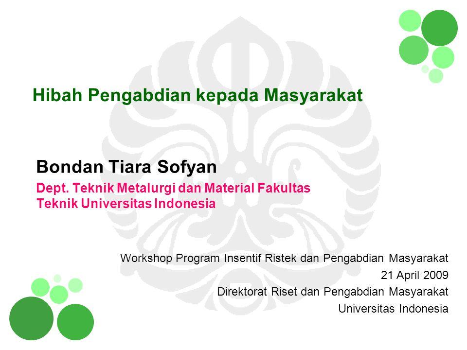 Hibah Pengabdian kepada Masyarakat Bondan Tiara Sofyan Dept. Teknik Metalurgi dan Material Fakultas Teknik Universitas Indonesia Workshop Program Inse