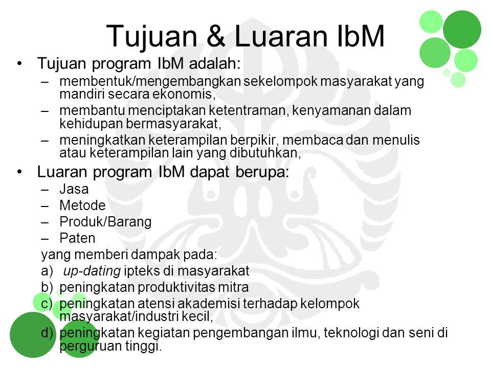 Tujuan & Luaran IbM Tujuan program IbM adalah: –membentuk/mengembangkan sekelompok masyarakat yang mandiri secara ekonomis, –membantu menciptakan kete