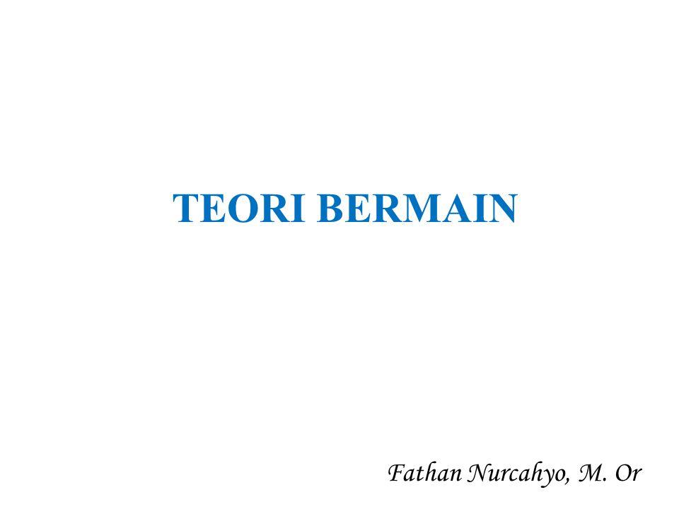 TEORI BERMAIN Fathan Nurcahyo, M. Or