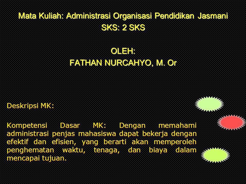 Mata Kuliah: Administrasi Organisasi Pendidikan Jasmani SKS: 2 SKS OLEH: FATHAN NURCAHYO, M.