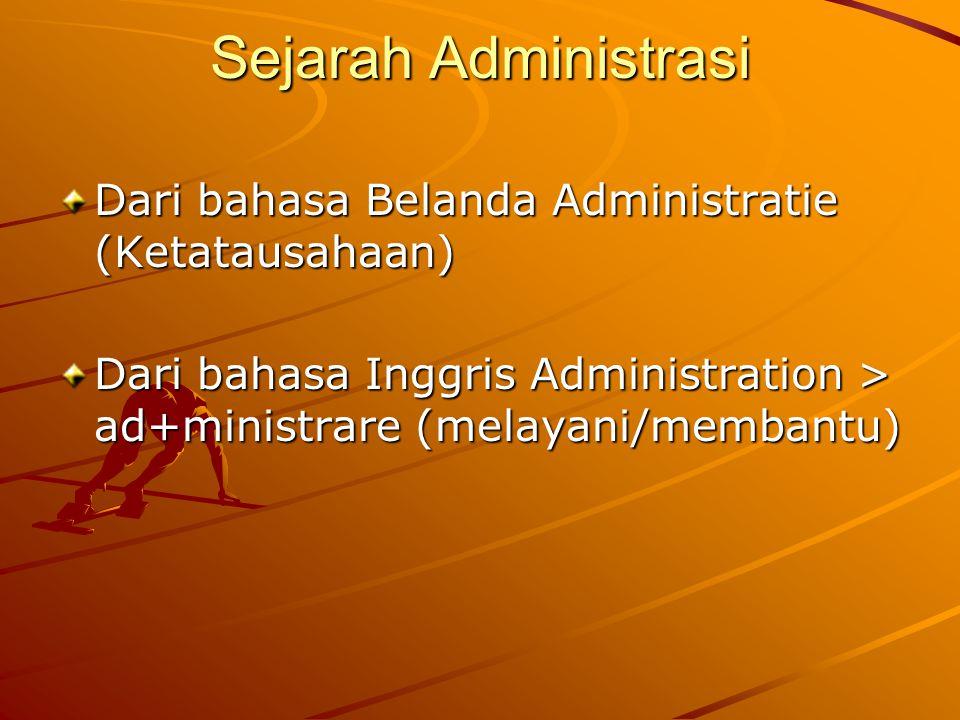 Sejarah Administrasi Dari bahasa Belanda Administratie (Ketatausahaan) Dari bahasa Inggris Administration > ad+ministrare (melayani/membantu)