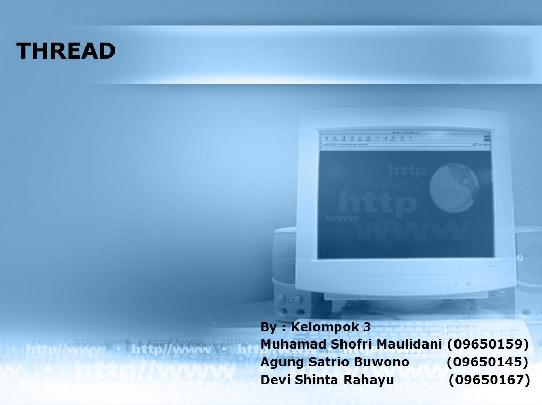 By : Kelompok 3 Muhamad Shofri Maulidani (09650159) Agung Satrio Buwono (09650145) Devi Shinta Rahayu (09650167) THREAD