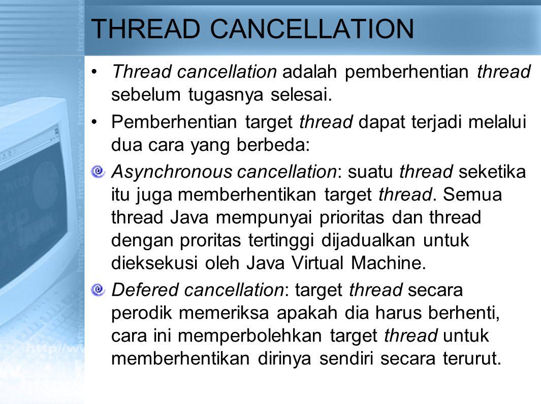 THREAD CANCELLATION Thread cancellation adalah pemberhentian thread sebelum tugasnya selesai. Pemberhentian target thread dapat terjadi melalui dua ca