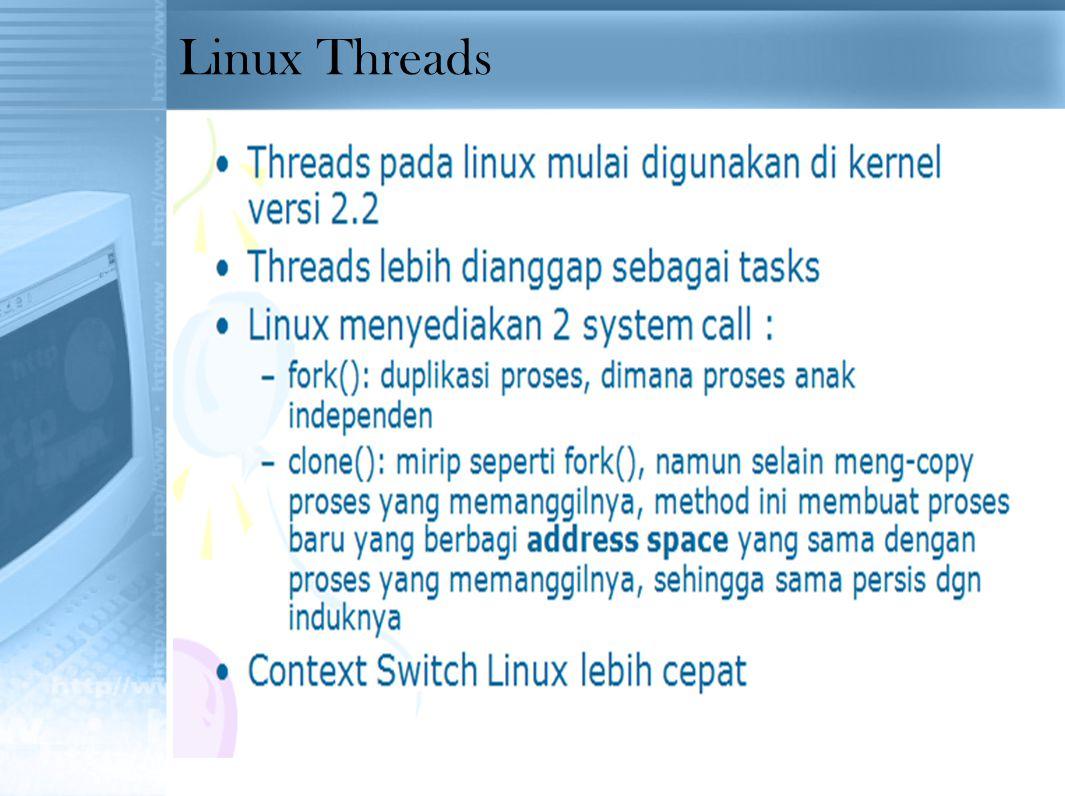 Linux Threads tiga pustaka thread yang sering digunakan saat ini, yaitu:  POSIX Pthreads  Java  Win32