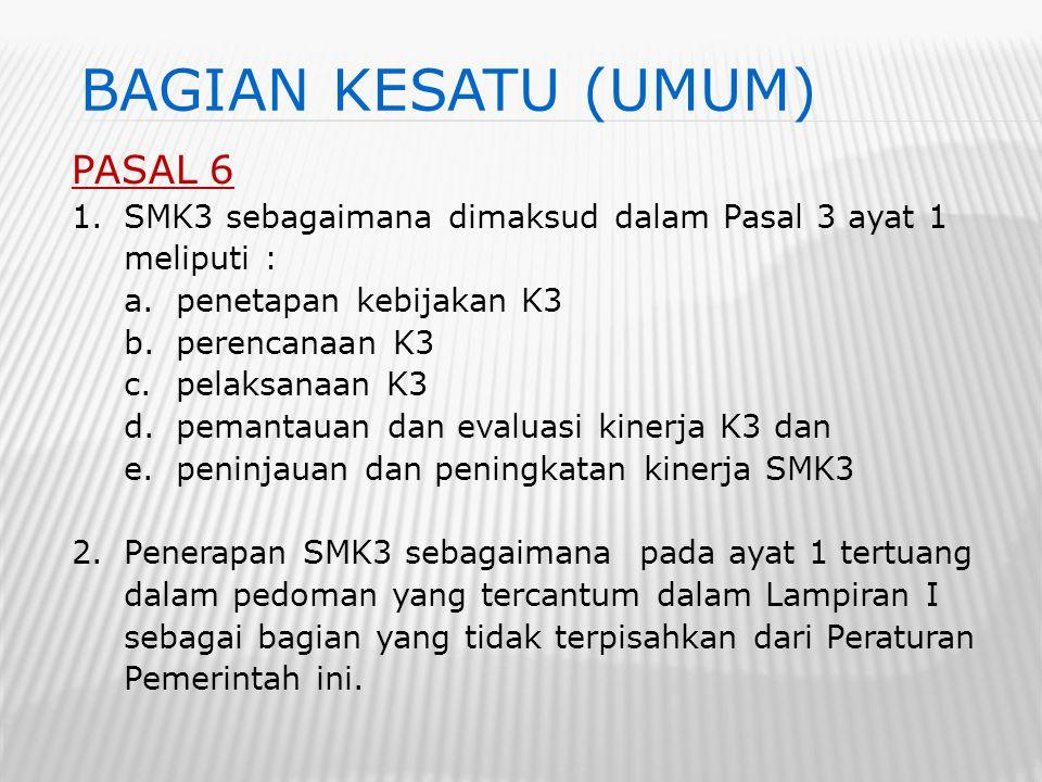 PASAL 6 1.SMK3 sebagaimana dimaksud dalam Pasal 3 ayat 1 meliputi : a.penetapan kebijakan K3 b.perencanaan K3 c.pelaksanaan K3 d.pemantauan dan evalua