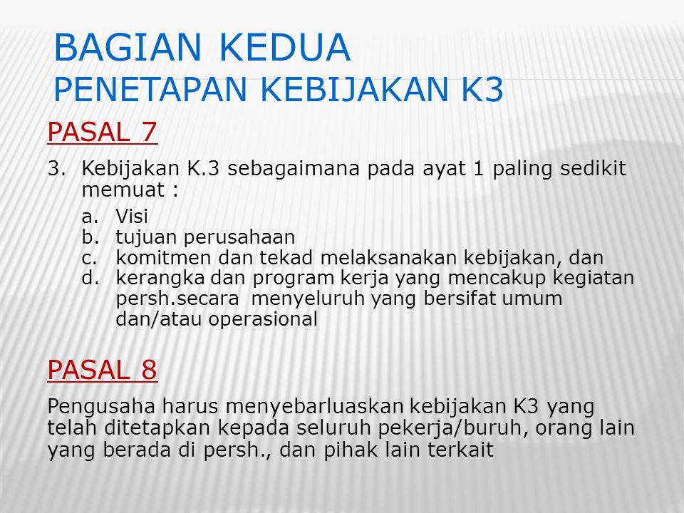 PASAL 7 3.Kebijakan K.3 sebagaimana pada ayat 1 paling sedikit memuat : a.Visi b.tujuan perusahaan c.komitmen dan tekad melaksanakan kebijakan, dan d.