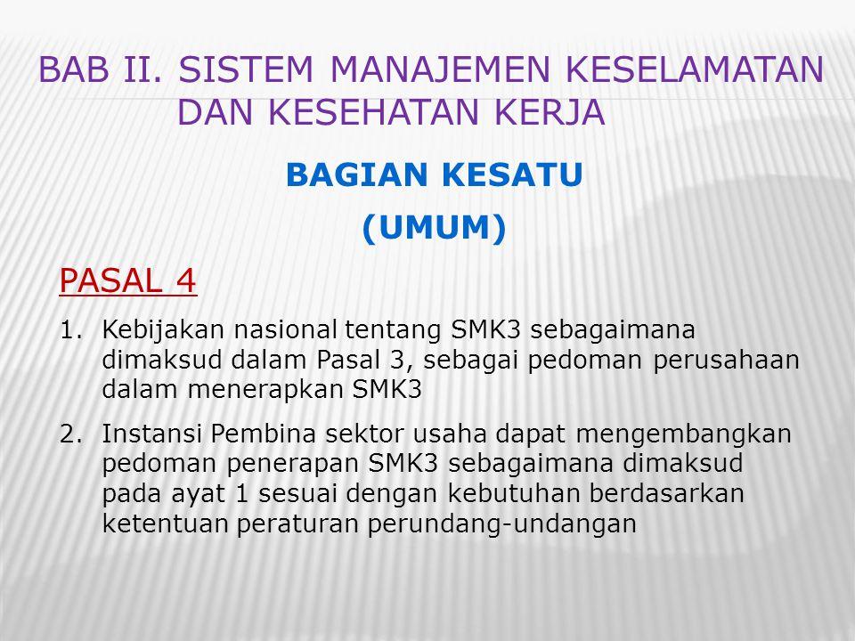 BAB II. SISTEM MANAJEMEN KESELAMATAN DAN KESEHATAN KERJA BAGIAN KESATU (UMUM) PASAL 4 1.Kebijakan nasional tentang SMK3 sebagaimana dimaksud dalam Pas
