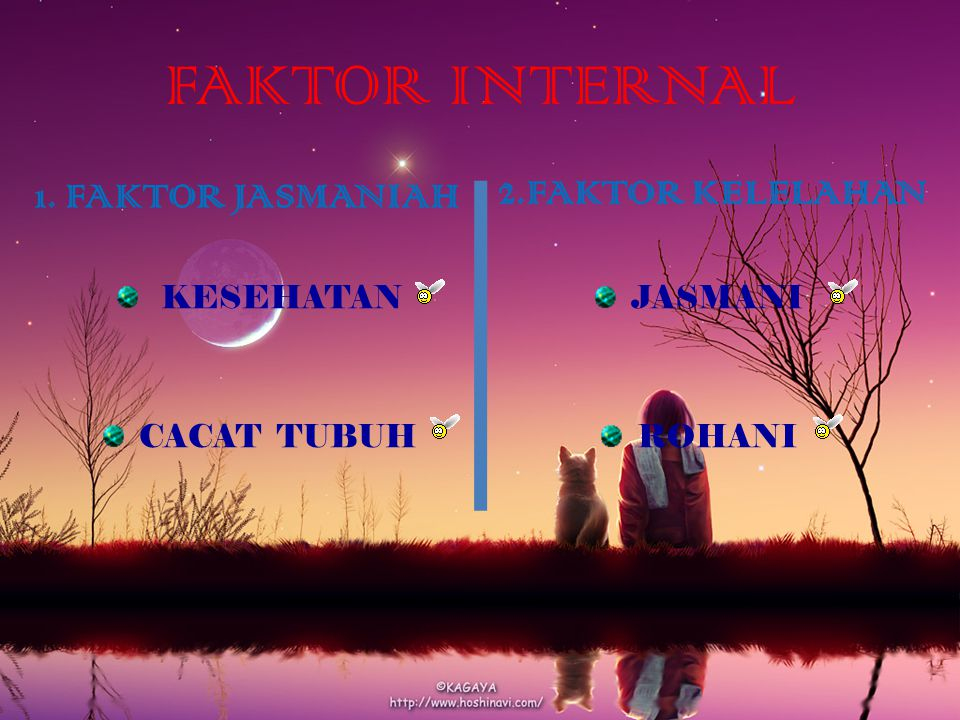 FAKTOR INTERNAL 1. FAKTOR JASMANIAH KESEHATAN CACAT TUBUH 2.FAKTOR KELELAHAN JASMANI ROHANI