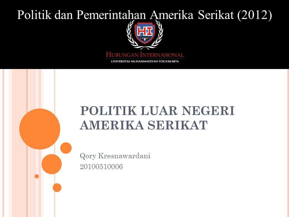POLITIK LUAR NEGERI AMERIKA SERIKAT Qory Kresnawardani 20100510006 Politik dan Pemerintahan Amerika Serikat (2012)