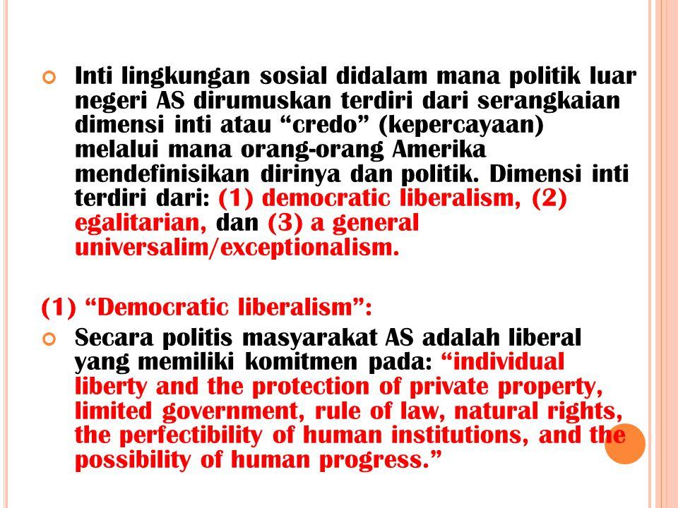 """Inti lingkungan sosial didalam mana politik luar negeri AS dirumuskan terdiri dari serangkaian dimensi inti atau """"credo"""" (kepercayaan) melalui mana or"""