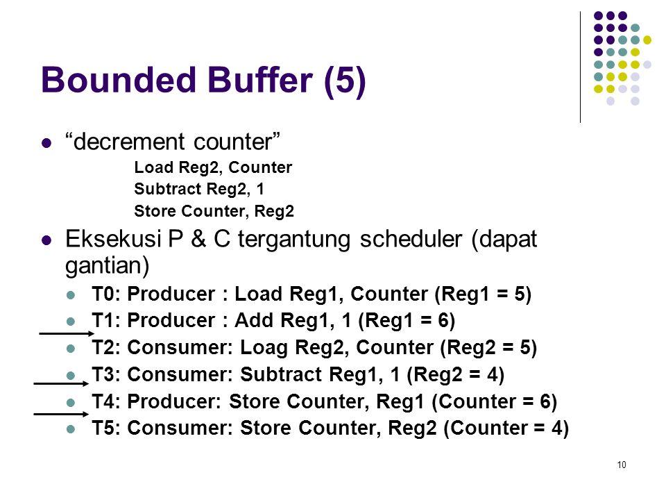 "10 Bounded Buffer (5) ""decrement counter"" Load Reg2, Counter Subtract Reg2, 1 Store Counter, Reg2 Eksekusi P & C tergantung scheduler (dapat gantian)"
