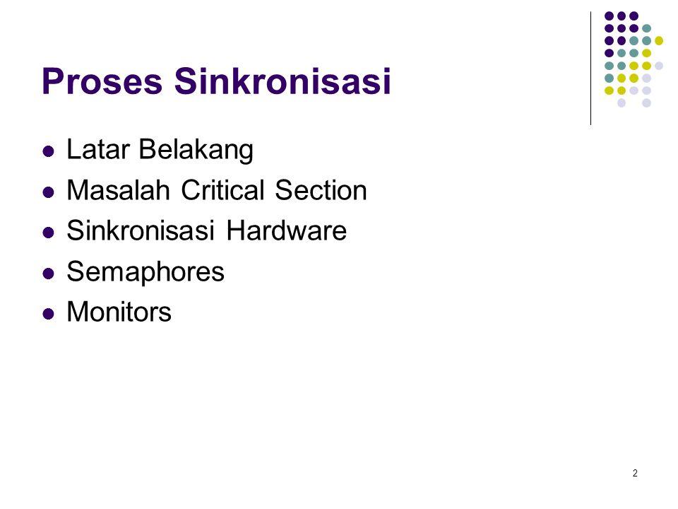 2 Proses Sinkronisasi Latar Belakang Masalah Critical Section Sinkronisasi Hardware Semaphores Monitors