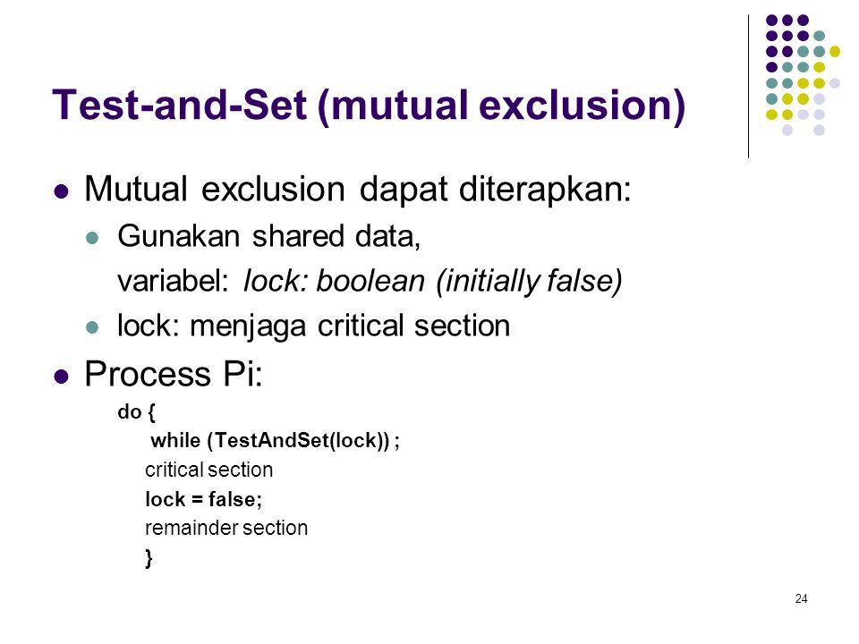 24 Test-and-Set (mutual exclusion) Mutual exclusion dapat diterapkan: Gunakan shared data, variabel: lock: boolean (initially false) lock: menjaga cri