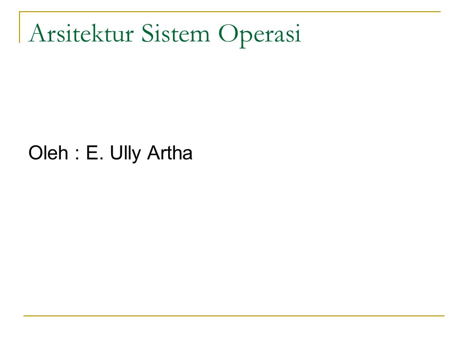 Arsitektur Sistem Operasi Oleh : E. Ully Artha