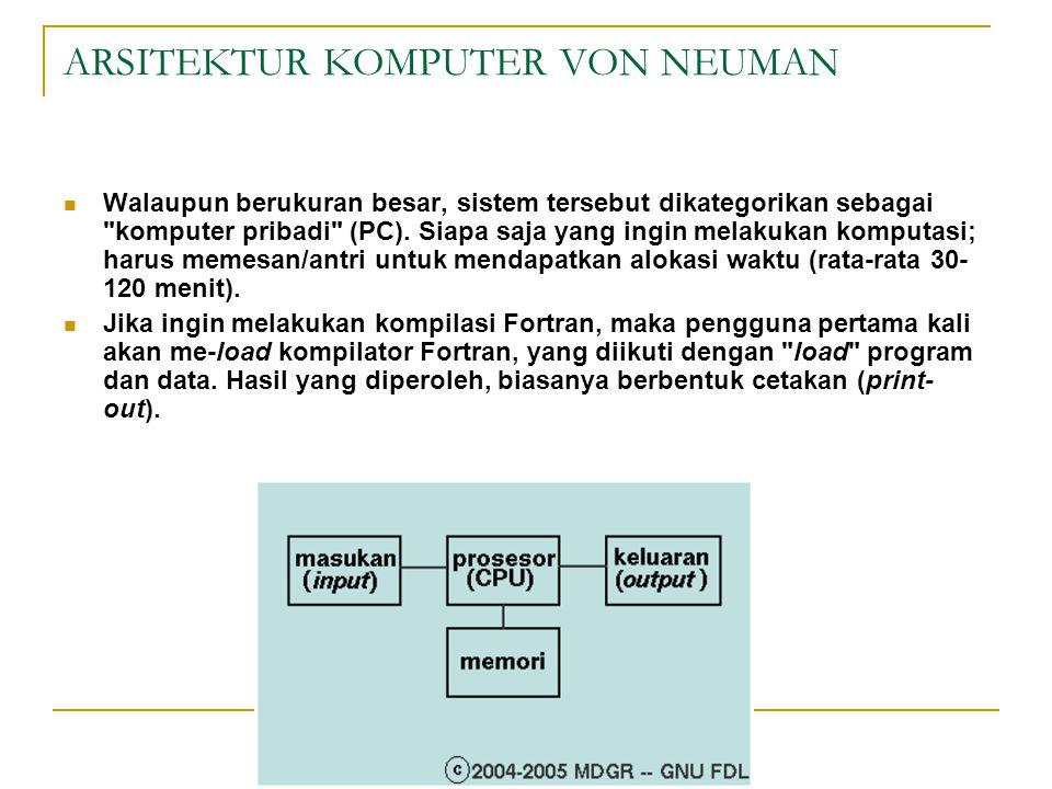 ARSITEKTUR KOMPUTER VON NEUMAN Walaupun berukuran besar, sistem tersebut dikategorikan sebagai
