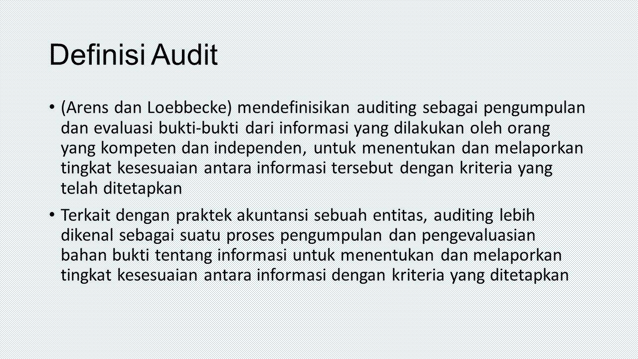 Definisi Audit (Arens dan Loebbecke) mendefinisikan auditing sebagai pengumpulan dan evaluasi bukti-bukti dari informasi yang dilakukan oleh orang yan