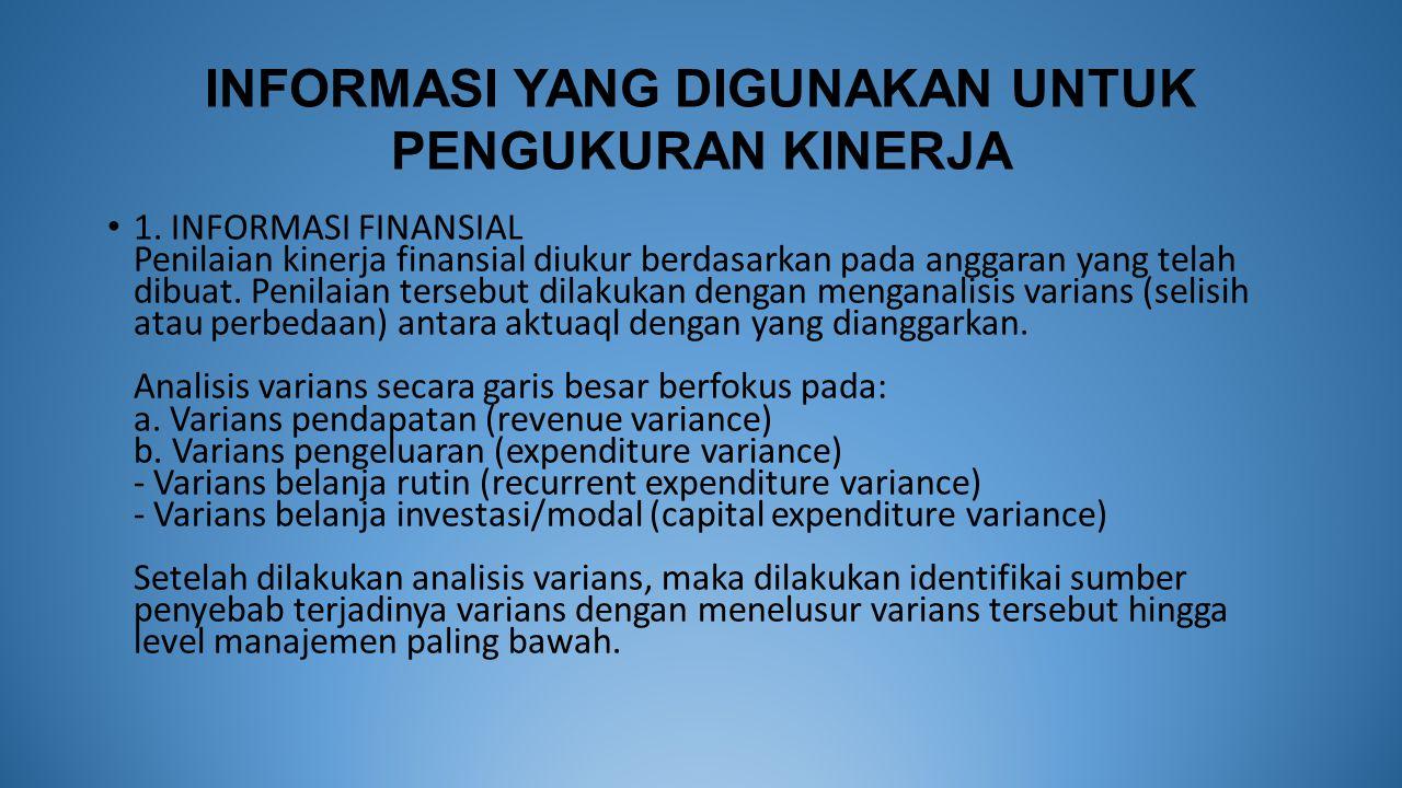 INFORMASI YANG DIGUNAKAN UNTUK PENGUKURAN KINERJA 1. INFORMASI FINANSIAL Penilaian kinerja finansial diukur berdasarkan pada anggaran yang telah dibua
