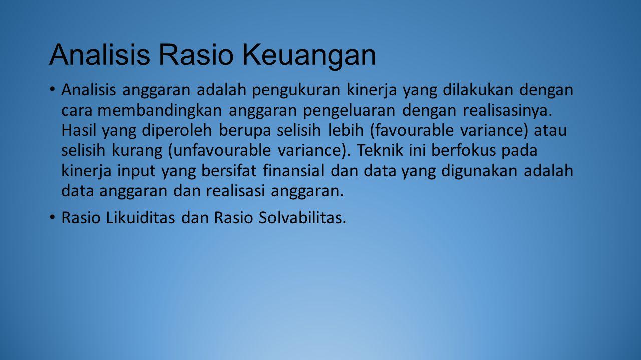 Analisis Rasio Keuangan Analisis anggaran adalah pengukuran kinerja yang dilakukan dengan cara membandingkan anggaran pengeluaran dengan realisasinya.