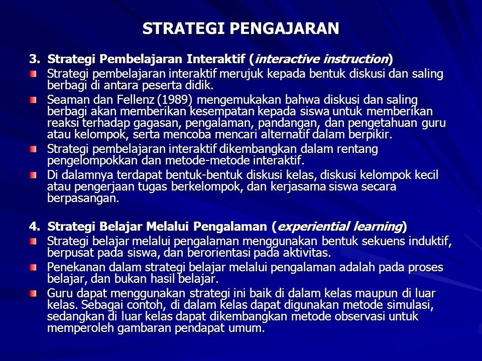 STRATEGI PENGAJARAN 3. Strategi Pembelajaran Interaktif (interactive instruction) Strategi pembelajaran interaktif merujuk kepada bentuk diskusi dan s