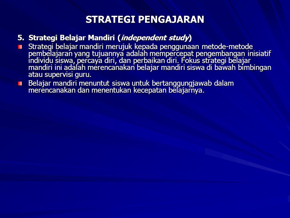 STRATEGI PENGAJARAN 5. Strategi Belajar Mandiri (independent study) Strategi belajar mandiri merujuk kepada penggunaan metode-metode pembelajaran yang