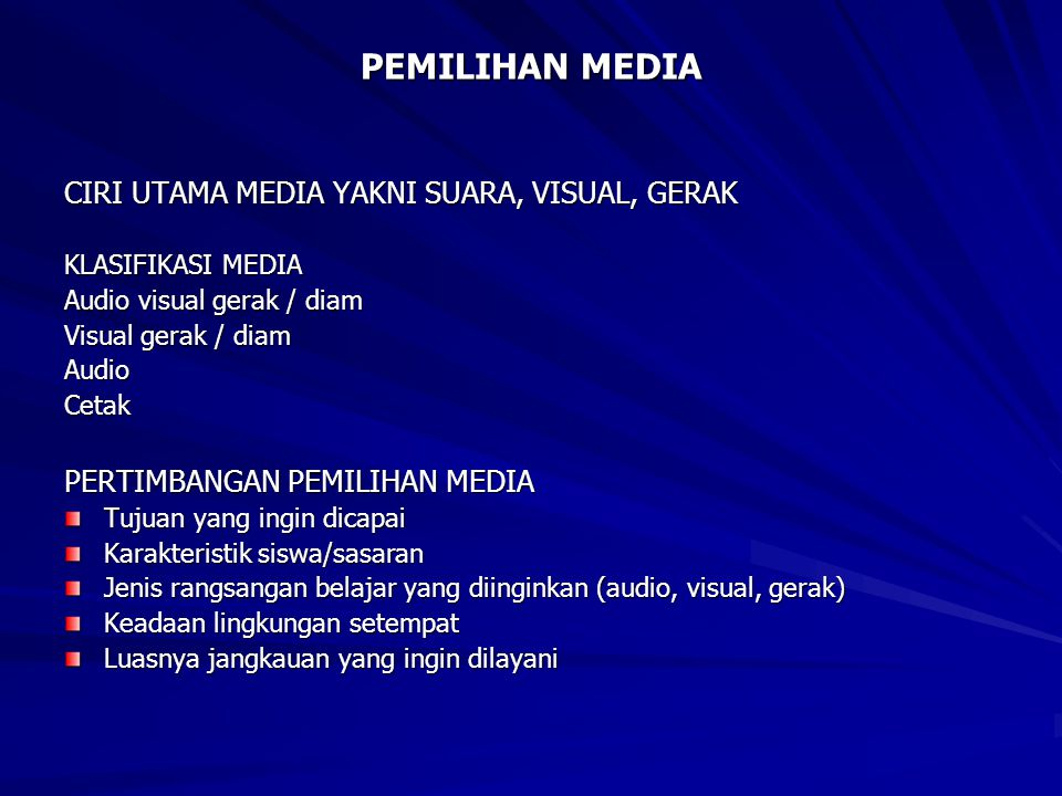 PEMILIHAN MEDIA CIRI UTAMA MEDIA YAKNI SUARA, VISUAL, GERAK KLASIFIKASI MEDIA Audio visual gerak / diam Visual gerak / diam AudioCetak PERTIMBANGAN PE