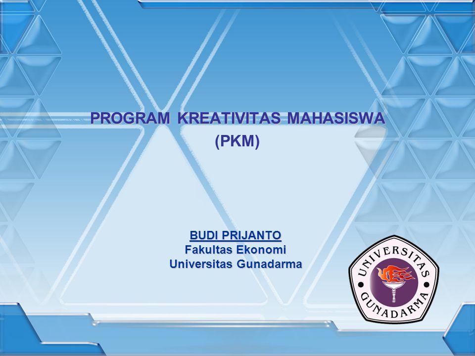 PROGRAM KREATIVITAS MAHASISWA (PKM) BUDI PRIJANTO Fakultas Ekonomi Universitas Gunadarma