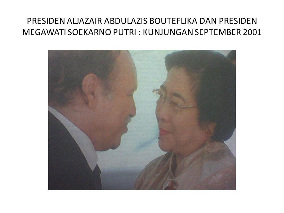 PRESIDEN ALJAZAIR ABDULAZIS BOUTEFLIKA DAN PRESIDEN MEGAWATI SOEKARNO PUTRI : KUNJUNGAN SEPTEMBER 2001