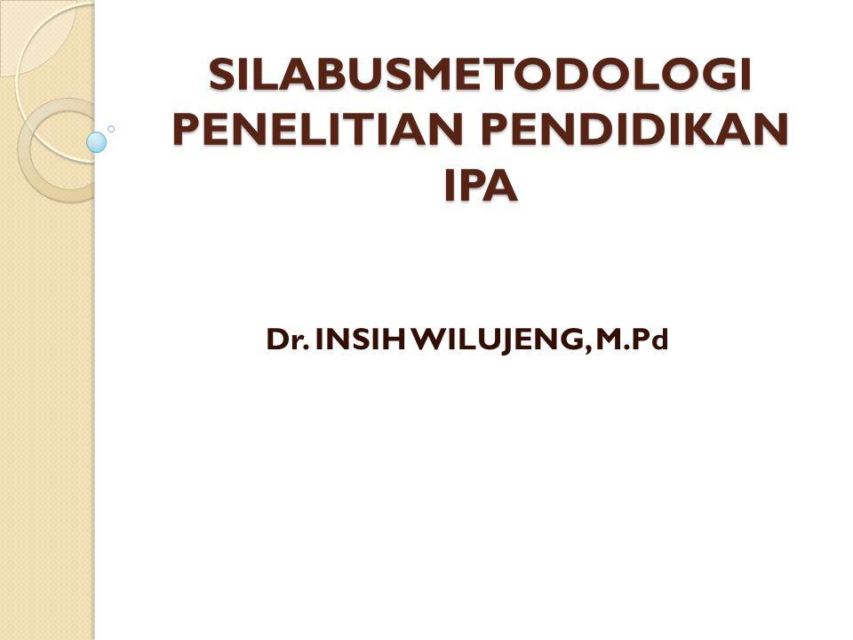 SILABUSMETODOLOGI PENELITIAN PENDIDIKAN IPA Dr. INSIH WILUJENG, M.Pd