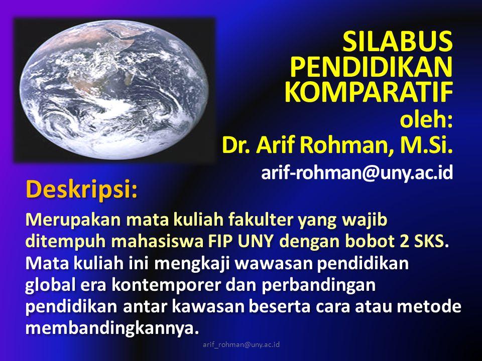 SILABUS PENDIDIKAN KOMPARATIF oleh: Dr. Arif Rohman, M.Si. arif-rohman@uny.ac.id Deskripsi: Merupakan mata kuliah fakulter yang wajib ditempuh mahasis