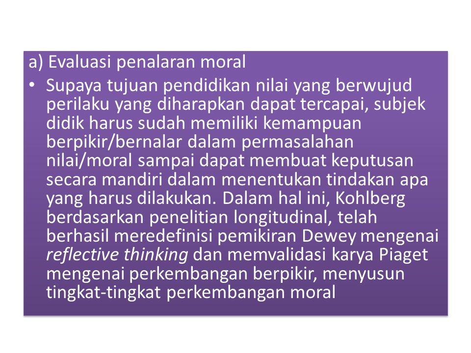 a) Evaluasi penalaran moral Supaya tujuan pendidikan nilai yang berwujud perilaku yang diharapkan dapat tercapai, subjek didik harus sudah memiliki ke