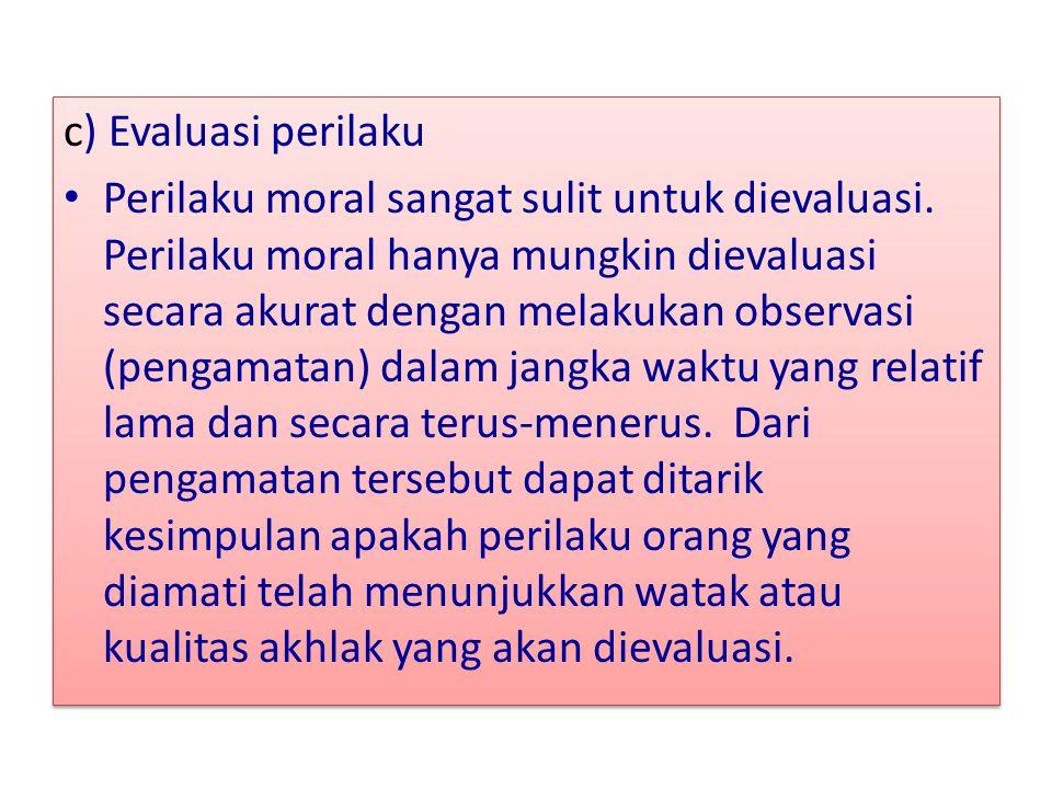 c) Evaluasi perilaku Perilaku moral sangat sulit untuk dievaluasi. Perilaku moral hanya mungkin dievaluasi secara akurat dengan melakukan observasi (p