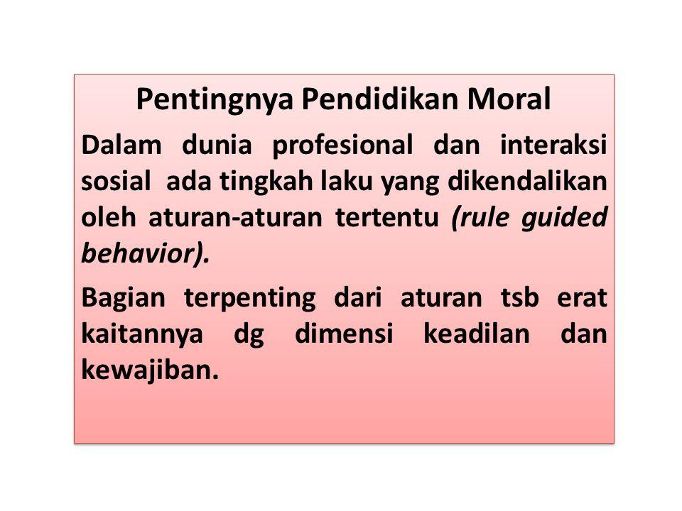 Pentingnya Pendidikan Moral Dalam dunia profesional dan interaksi sosial ada tingkah laku yang dikendalikan oleh aturan-aturan tertentu (rule guided b