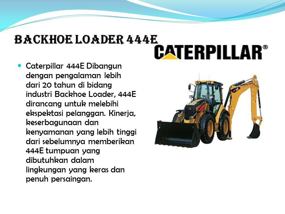 Backhoe Loader 444E Caterpillar 444E Dibangun dengan pengalaman lebih dari 20 tahun di bidang industri Backhoe Loader, 444E dirancang untuk melebihi ekspektasi pelanggan.