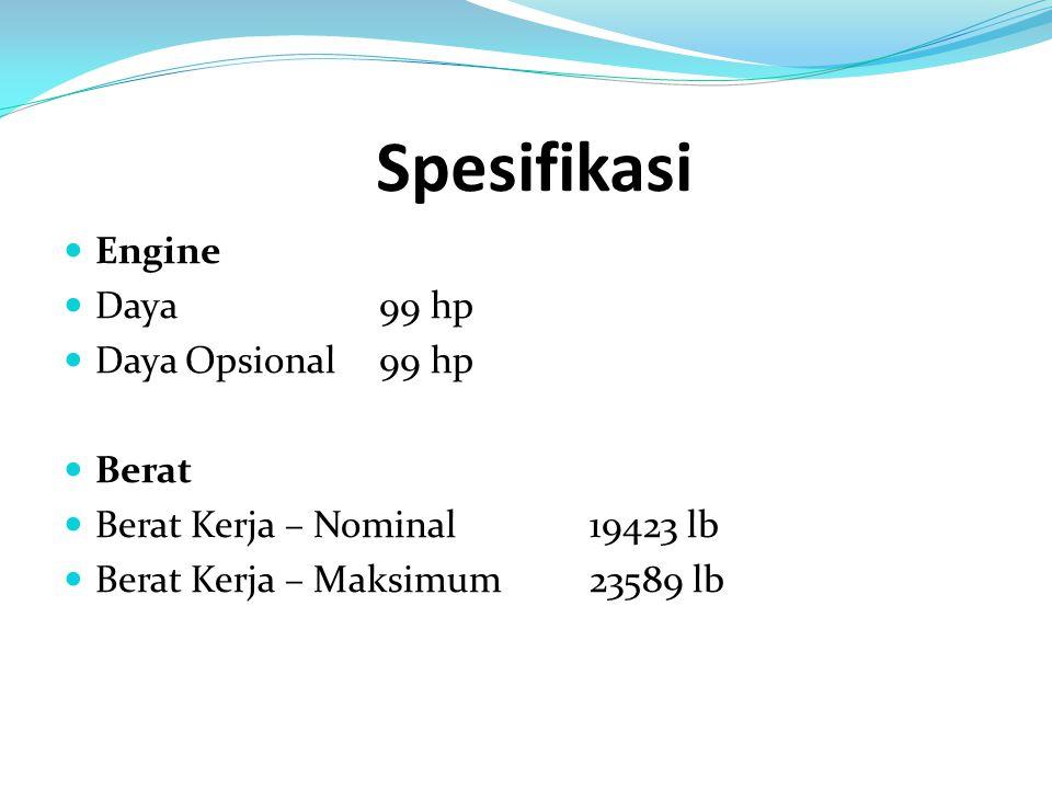 Spesifikasi Engine Daya 99 hp Daya Opsional 99 hp Berat Berat Kerja – Nominal19423 lb Berat Kerja – Maksimum23589 lb