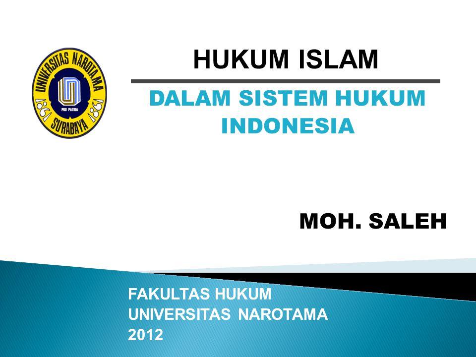 HUKUM ISLAM DALAM SISTEM HUKUM INDONESIA MOH. SALEH FAKULTAS HUKUM UNIVERSITAS NAROTAMA 2012