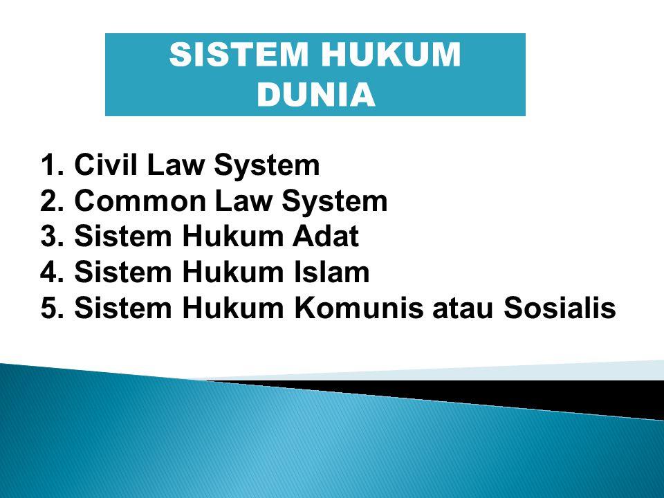 1.Civil Law System 2. Common Law System 3. Sistem Hukum Adat 4.
