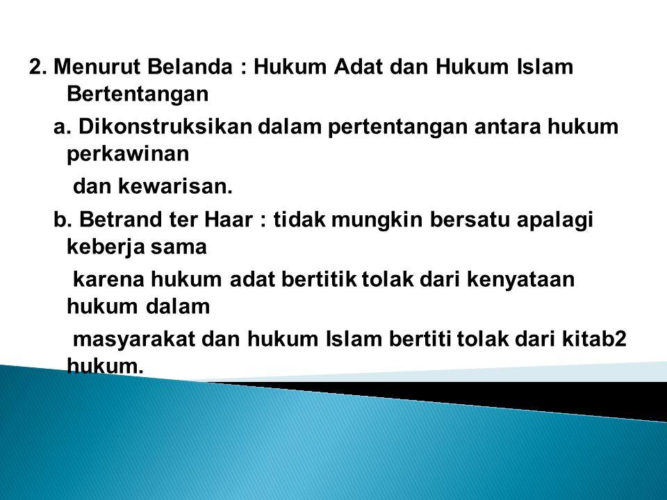 2.Menurut Belanda : Hukum Adat dan Hukum Islam Bertentangan a.