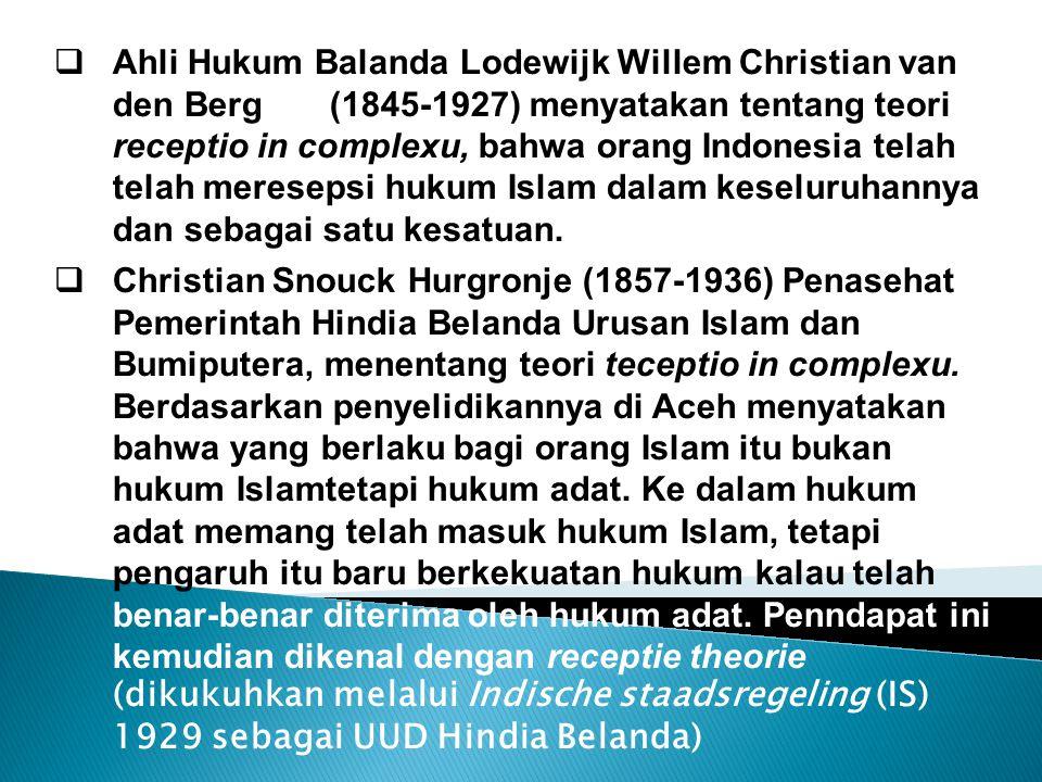  Ahli Hukum Balanda Lodewijk Willem Christian van den Berg (1845-1927) menyatakan tentang teori receptio in complexu, bahwa orang Indonesia telah telah meresepsi hukum Islam dalam keseluruhannya dan sebagai satu kesatuan.